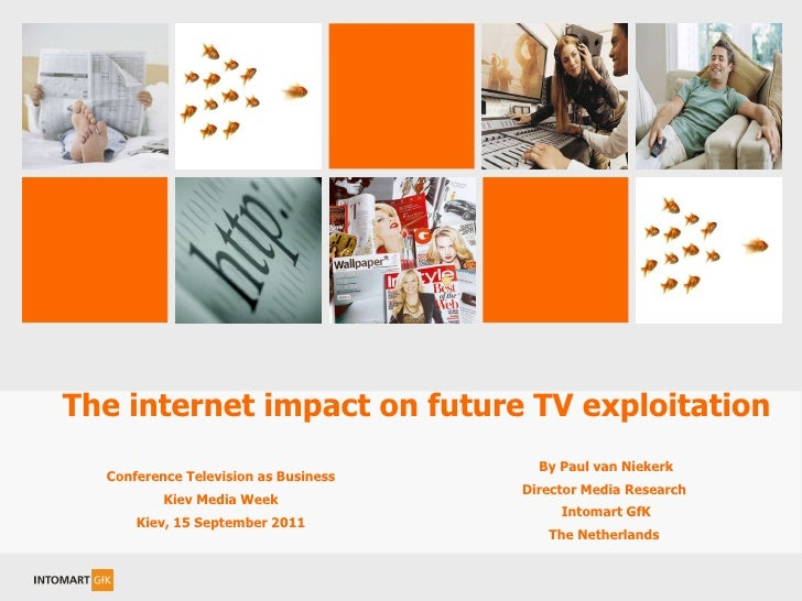Conference Television as Business Kiev Media Week Kiev, 15 September 2011 The internet impact on future TV exploitation By...
