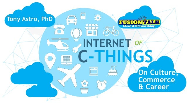 INTERNET C-THINGS OF On Culture, Commerce & Career Tony Astro, PhD
