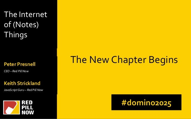 The Internet of (Notes) Things Keith Strickland JavaScript Guru – Red Pill Now The New Chapter Begins #domino2025 Keith St...