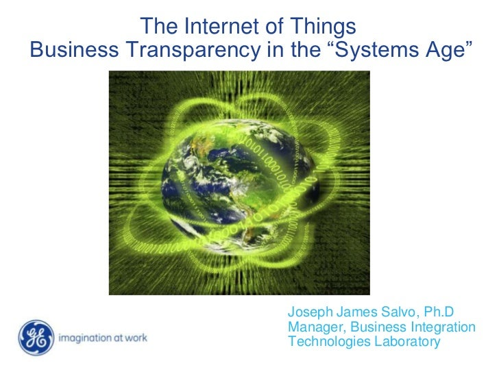 "The Internet of Things Business Transparency in the ""Systems Age""<br />Joseph James Salvo, Ph.D<br />Manager, Business Int..."