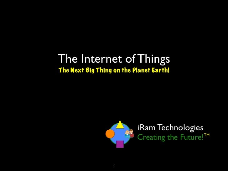 The Internet of ThingsThe Next Big Thing on the Planet Earth!                           iRam Technologies                 ...