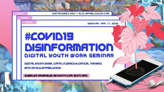 #COVID19 DISINFORMATION DIgital Youth Work seminar DIGITAL YOUTH WORK, DATA LITERACY & CRITICAL THINKING webinar• Apr. 17,...