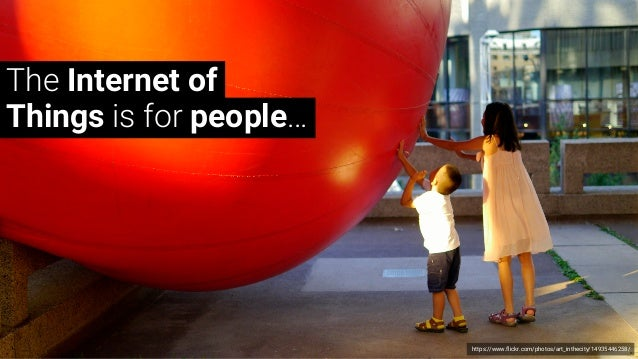 https://www.flickr.com/photos/art_inthecity/14935446258/ The Internet of Things is for people…