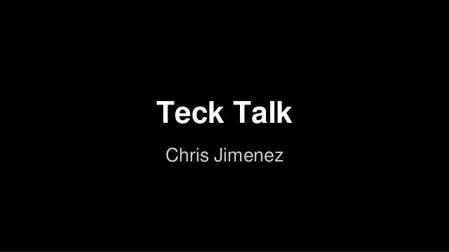 Teck Talk Chris Jimenez