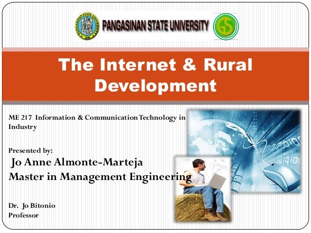 The Internet & Rural Development ME 217 Information & CommunicationTechnology in Industry Presented by: Jo Anne Almonte-Ma...