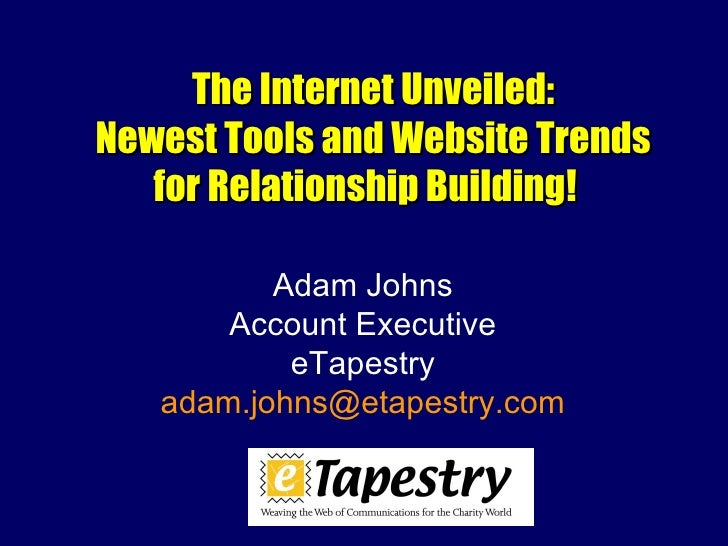 The Internet Unveiled: Newest Tools and Website Trends    for Relationship Building!            Adam Johns        Account ...
