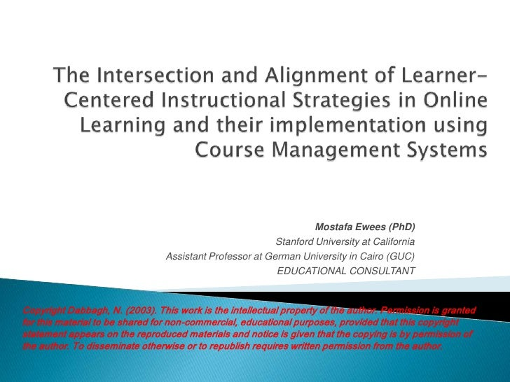 The Intersection and Alignment of Learner-Centered Instructional Strategies in Online Learning and their implementation us...
