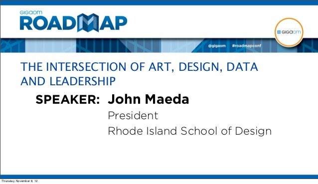 THE INTERSECTION OF ART, DESIGN, DATA            AND LEADERSHIP                      SPEAKER: John Maeda                  ...