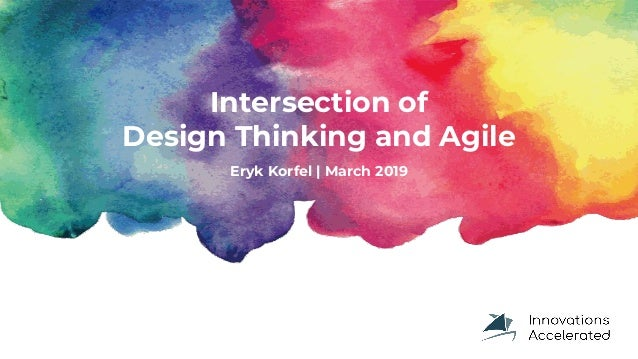Eryk Korfel | March 2019 Intersection of Design Thinking and Agile