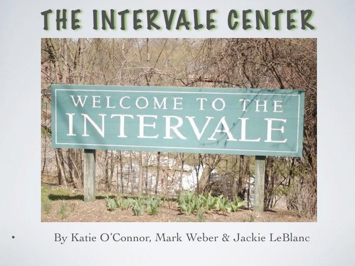 TH E INTE RVALE C ENTE R     •    By Katie O'Connor, Mark Weber & Jackie LeBlanc