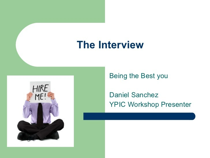 The Interview Being the Best you Daniel Sanchez YPIC Workshop Presenter