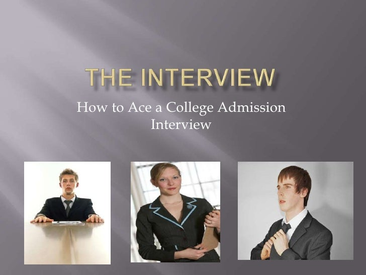 The interview<br />How to Ace a College Admission Interview<br />