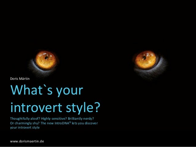 Doris Märtin What`s your introvert style? Thoughtfully aloof? Highly sensitive? Brilliantly nerdy? Or charmingly shy? The ...