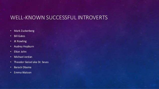 WELL-KNOWN SUCCESSFUL INTROVERTS • Mark Zuckerberg • Bill Gates • JK Rowling • Audrey Hepburn • Elton John • Michael Jorda...