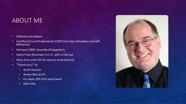 ABOUT ME • Software developer • Certified Scrum Professional (CSM from Ken Schwaber and Jeff McKenna) • Introvert (INFJ, G...