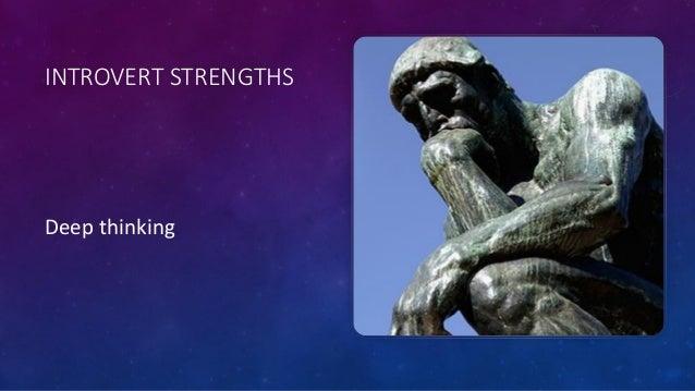 INTROVERT STRENGTHS Deep thinking