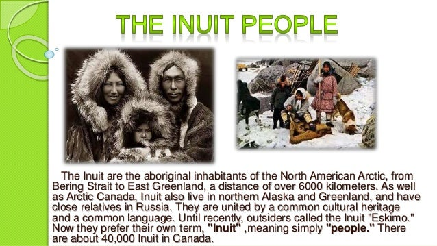 a look at the people of the inuit Although the name eskimo is commonly used in alaska to refer to all inuit and yupik people of the world, this name is considered derogatory in many other places because it was given by non-inuit people and was said to mean eater of raw meat.