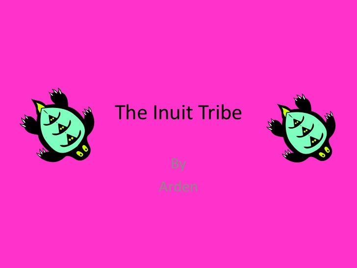 The Inuit Tribe      By     Arden