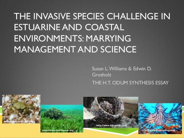 THE INVASIVE SPECIES CHALLENGE IN       ESTUARINE AND COASTAL       ENVIRONMENTS: MARRYING       MANAGEMENT AND SCIENCE   ...