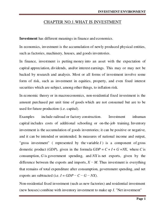 INVESTMENT ENVIRONMENT  CHAPTER NO.1.WHAT IS INVESTMENT  Investment has different meanings in finance and economics. In ec...