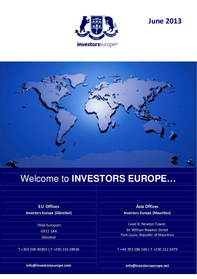 June 2013Welcome to INVESTORS EUROPE…EU OfficesInvestors Europe (Gibraltar)745A EuroportGX11 1AAGibraltarT +350 200 40303 ...