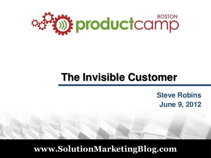 The Invisible Customer                                 Steve Robins                                  June 9, 2012© 2011   ...