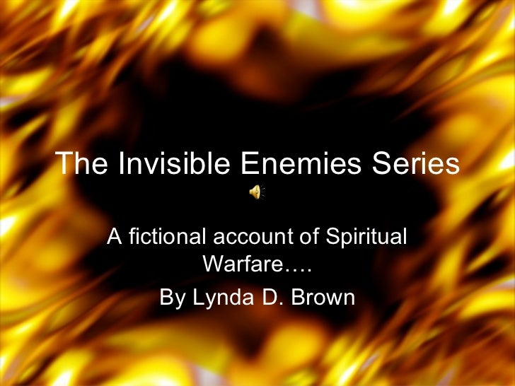 The Invisible Enemies Series   A fictional account of Spiritual             Warfare….         By Lynda D. Brown