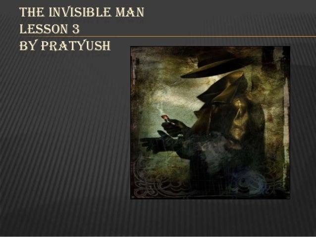 THE INVISIBLE MAN LESSON 3 BY PRATYUSH