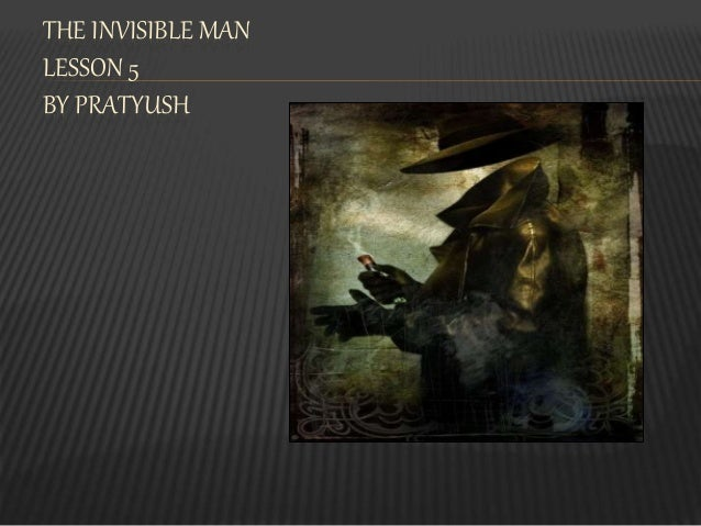 THE INVISIBLE MAN LESSON 5 BY PRATYUSH