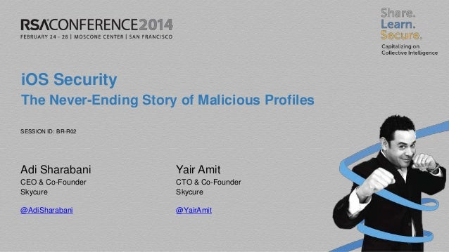 SESSION ID: iOS Security The Never-Ending Story of Malicious Profiles BR-R02 Adi Sharabani CEO & Co-Founder Skycure @AdiSh...