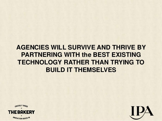 AGENCIES WILL SURVIVE AND THRIVE BY PARTNERING WITH the BEST EXISTING TECHNOLOGY RATHER THAN TRYING TO BUILD IT THEMSELVES