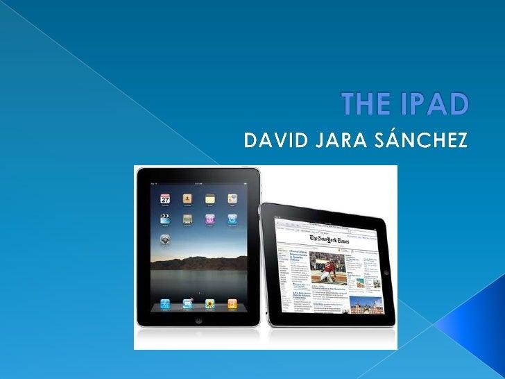 THE IPAD<br />DAVID JARA SÁNCHEZ<br />