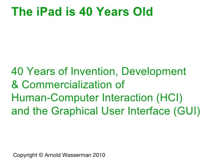 The iPad is 40 Years Old 40 Years of Invention, Development  & Commercialization of  Human-Computer Interaction (HCI)  and...