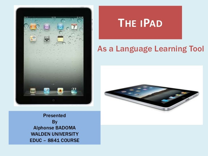 The iPad<br />As a Language Learning Tool<br />Presented<br />By<br />Alphonse BADOMA<br />WALDEN UNIVERSITY<br />EDUC – 8...