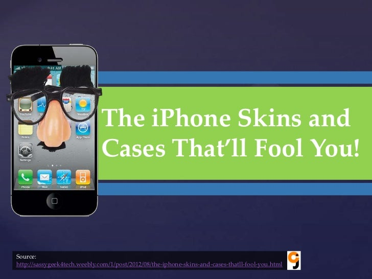 The iPhone Skins and                    {         Cases That'll Fool You!Source:http://sassygeek4tech.weebly.com/1/post/20...