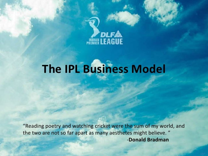 """The IPL Business Model <br />""""Reading poetry and watching cricket were the sum of my world, and the two are not so far apa..."""