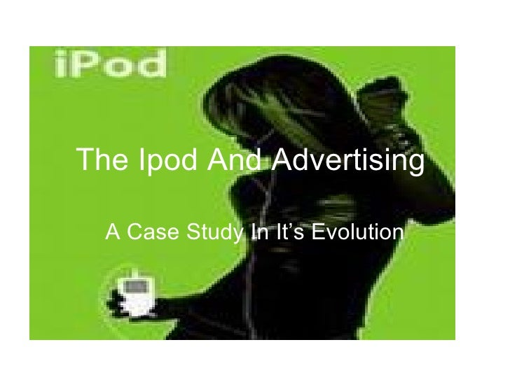 The Ipod And Advertising   A Case Study In It's Evolution
