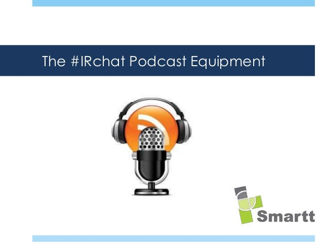 The #IRchat Podcast Equipment  How does the modern IRO reach their audience of investors?