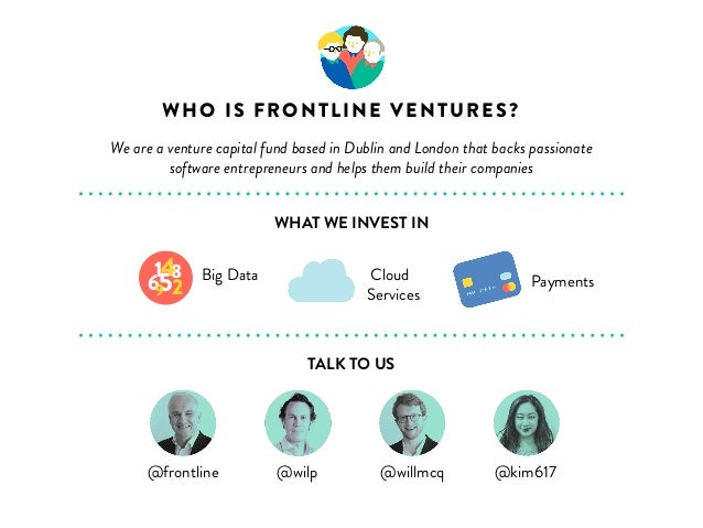 WHO IS FRONTLINE VENTURES?  We are a venture capital fund based in Dublin and London that backs passionate  Big Data  WHAT...