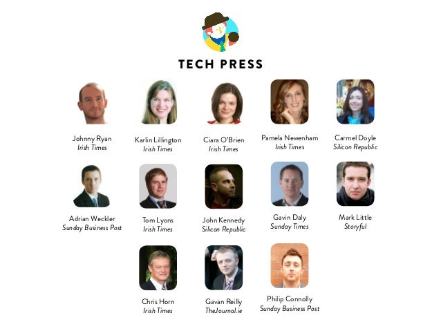 TECH PRESS  Carmel Doyle  Silicon Republic  Mark Little  Storyful  Johnny Ryan  Irish Times  Adrian Weckler  Sunday Busine...