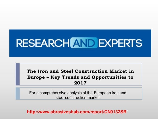 The Iron and Steel Construction Market in Europe – Key Trends and Opportunities to 2017 http://www.abrasiveshub.com/report...