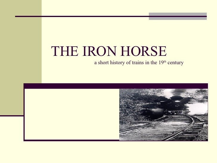 THE IRON HORSE   a short history of trains in the 19 th  century