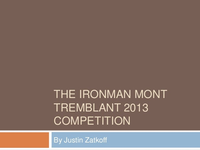 THE IRONMAN MONT TREMBLANT 2013 COMPETITION By Justin Zatkoff