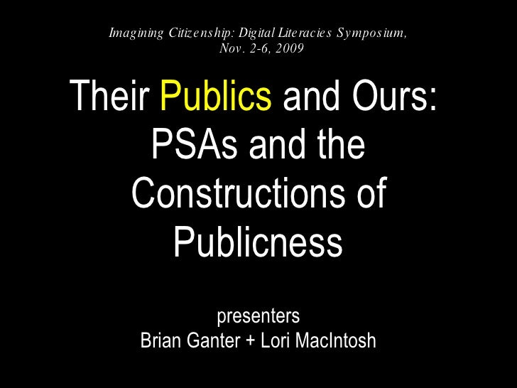 Their  Publics  and Ours:  PSAs and the Constructions of Publicness presenters Brian Ganter + Lori MacIntosh Imagining Cit...