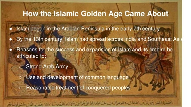 the golden age of islam Why did the islamic golden age end and why was the islamic world unable to recover update cancel answer wiki 7 answers muslim around the world now boasts of islamic golden age but cannot dare to cultivate the attributes of that age like inclusiveness.