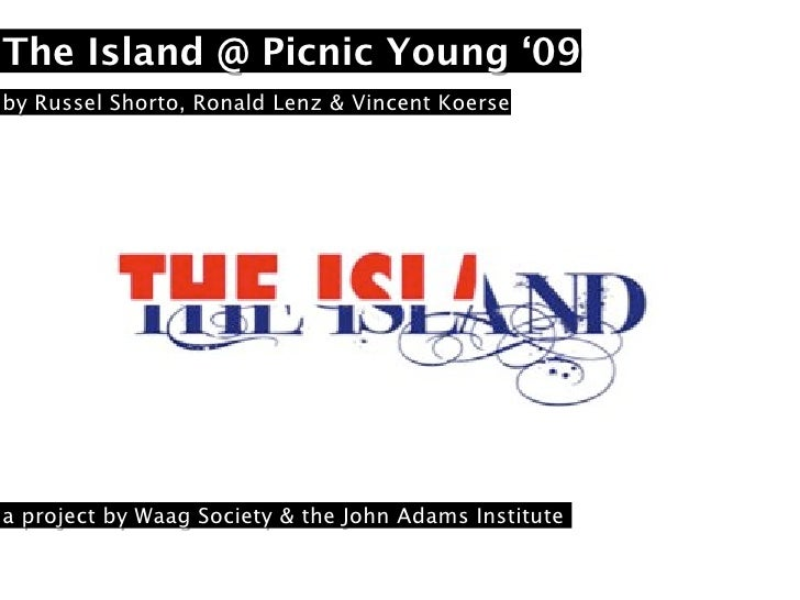 The Island @ Picnic Young '09 by Russel Shorto, Ronald Lenz & Vincent Koerse     a project by Waag Society & the John Adam...