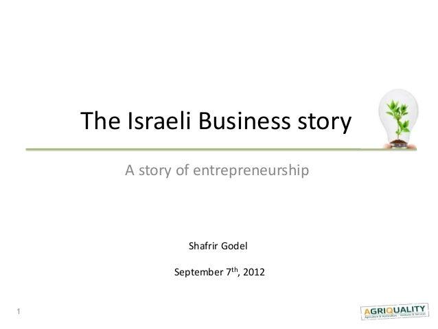 The Israeli Business story        A story of entrepreneurship                  Shafrir Godel               September 7th, ...