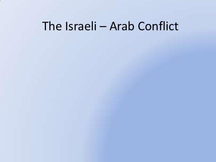 The Israeli – Arab Conflict