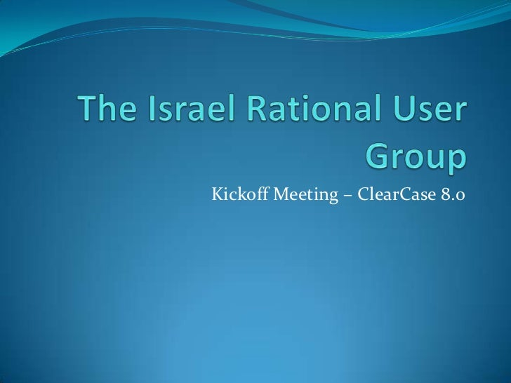 Kickoff Meeting – ClearCase 8.0