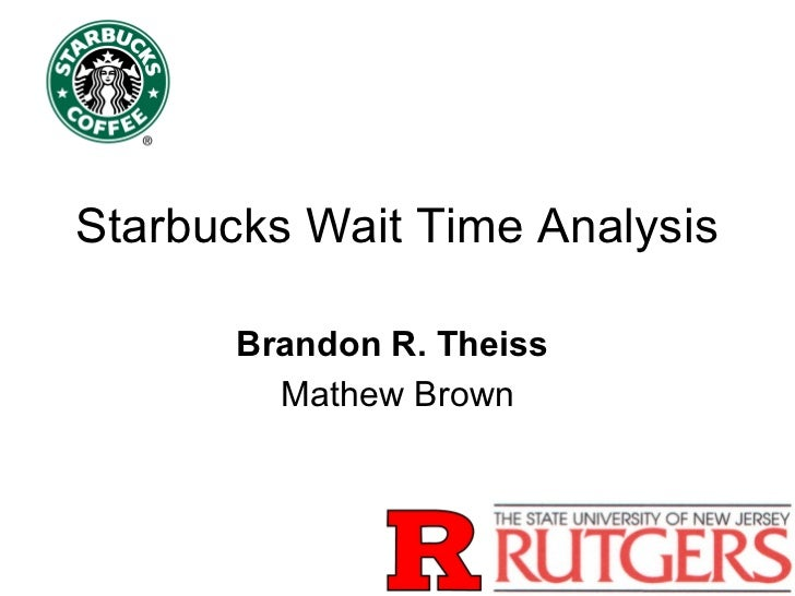 Starbucks Wait Time Analysis      Brandon R. Theiss        Mathew Brown